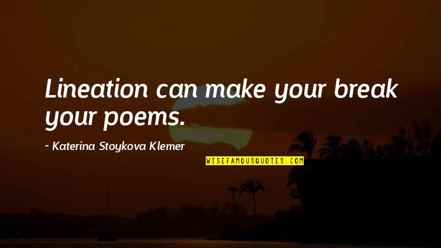 Katerina Stoykova Klemer Quotes By Katerina Stoykova Klemer: Lineation can make your break your poems.