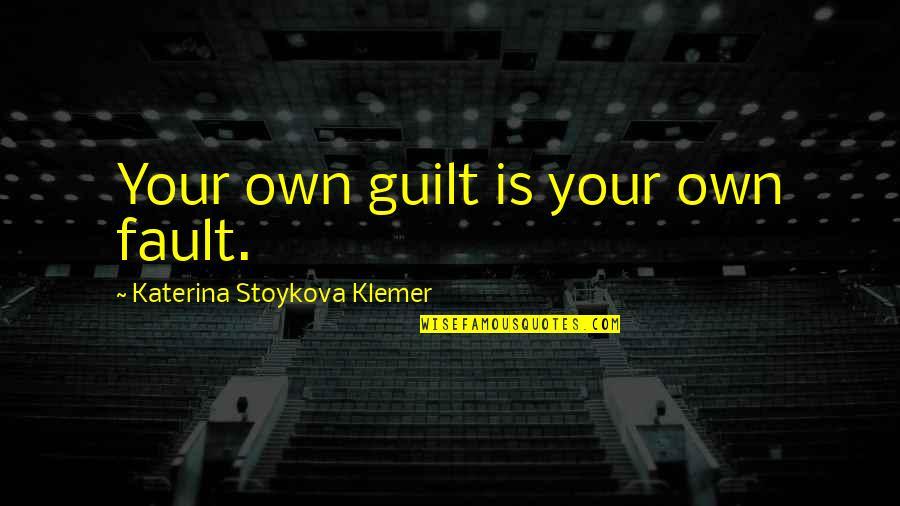 Katerina Stoykova Klemer Quotes By Katerina Stoykova Klemer: Your own guilt is your own fault.