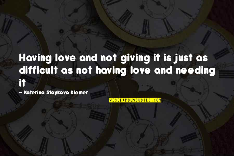 Katerina Stoykova Klemer Quotes By Katerina Stoykova Klemer: Having love and not giving it is just