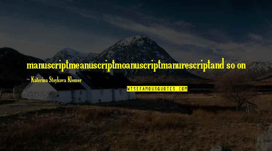 Katerina Stoykova Klemer Quotes By Katerina Stoykova Klemer: manuscriptmeanuscriptmoanuscriptmanurescriptand so on