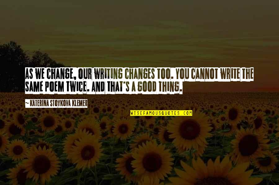 Katerina Stoykova Klemer Quotes By Katerina Stoykova Klemer: As we change, our writing changes too. You