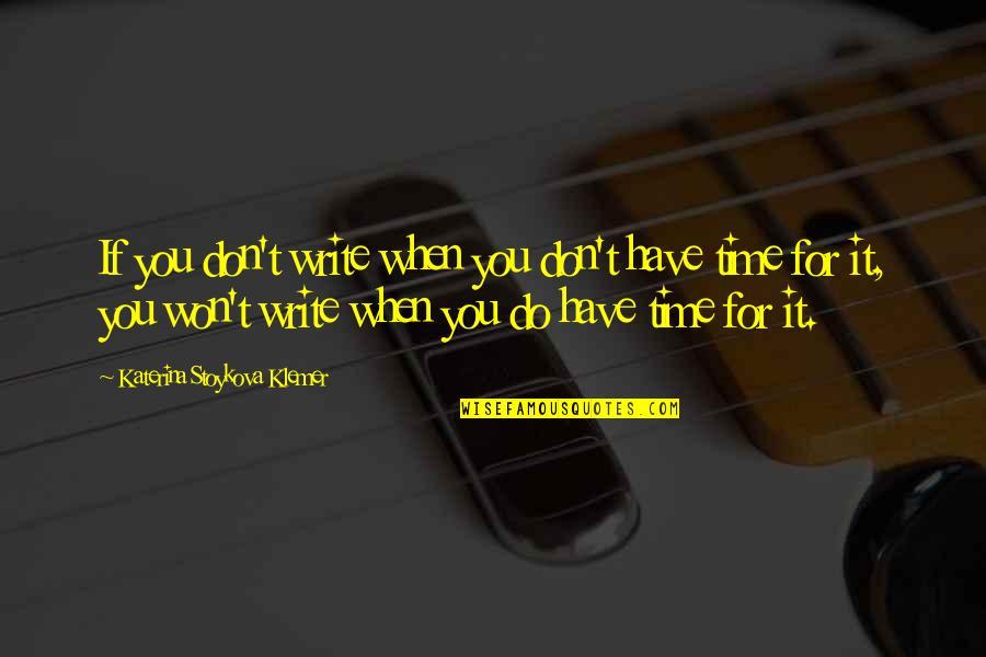 Katerina Stoykova Klemer Quotes By Katerina Stoykova Klemer: If you don't write when you don't have