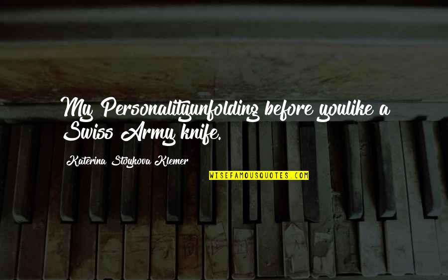 Katerina Stoykova Klemer Quotes By Katerina Stoykova Klemer: My Personalityunfolding before youlike a Swiss Army knife.