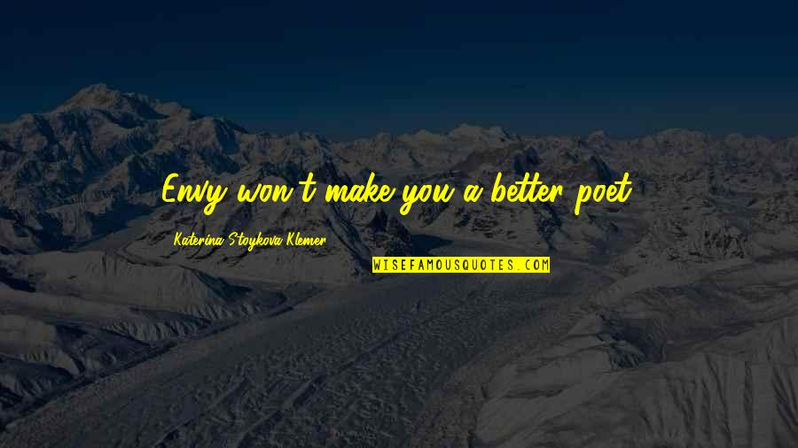 Katerina Stoykova Klemer Quotes By Katerina Stoykova Klemer: Envy won't make you a better poet.