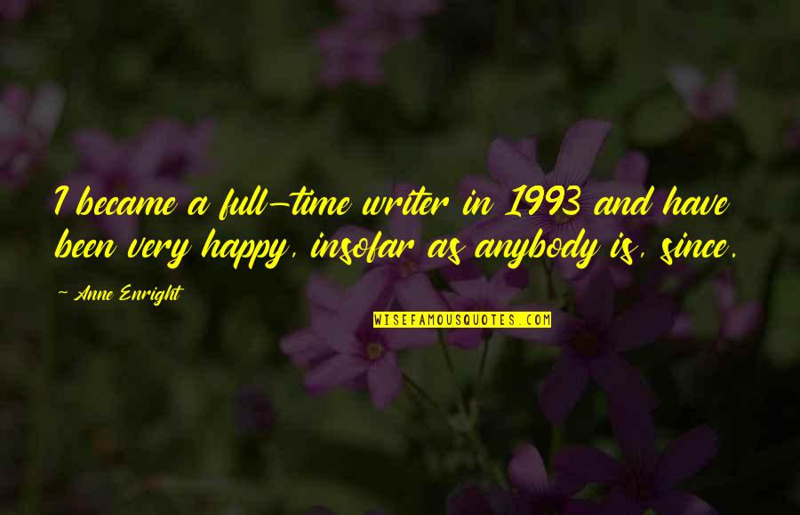 Katharina Von Bora Quotes By Anne Enright: I became a full-time writer in 1993 and