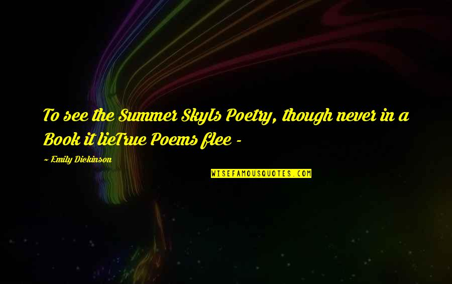 Katharina Von Bora Quotes By Emily Dickinson: To see the Summer SkyIs Poetry, though never