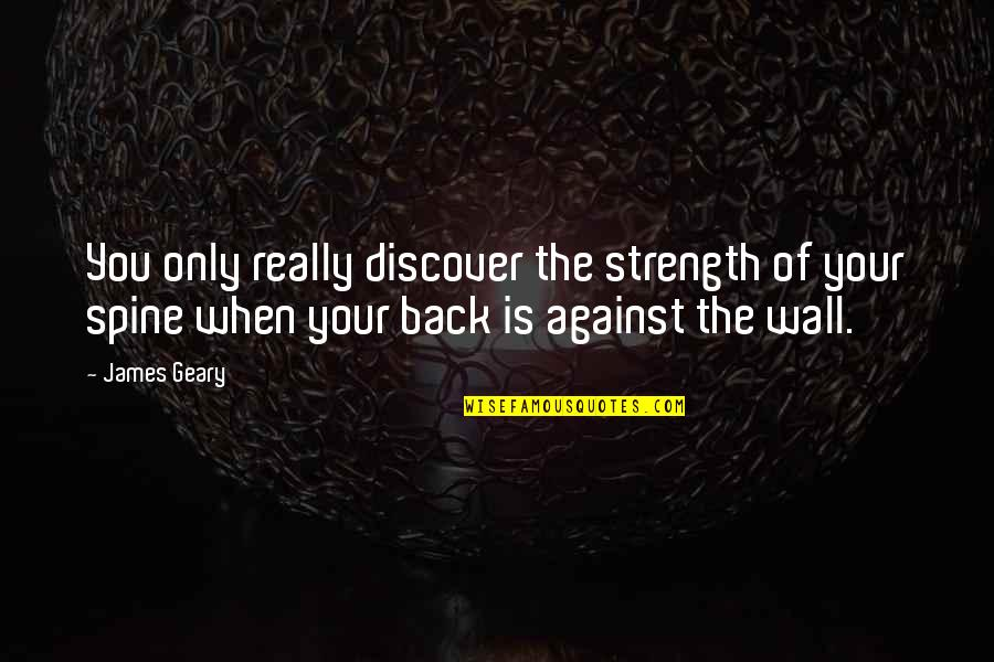 Katharina Von Bora Quotes By James Geary: You only really discover the strength of your