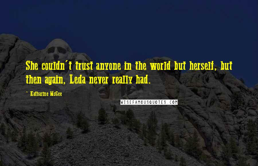 Katharine McGee quotes: She couldn't trust anyone in the world but herself, but then again, Leda never really had.