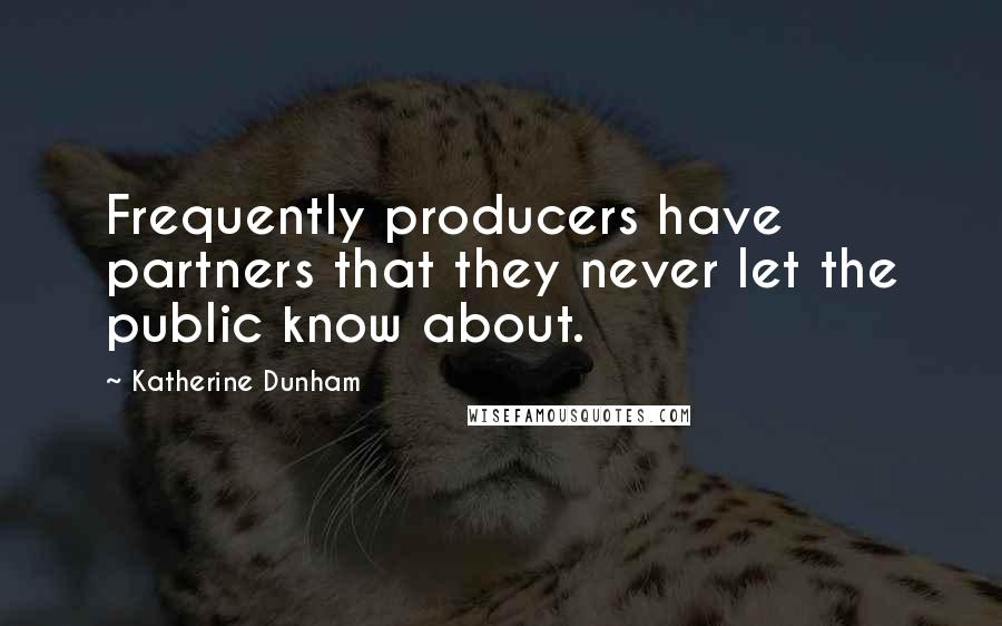 Katherine Dunham quotes: Frequently producers have partners that they never let the public know about.