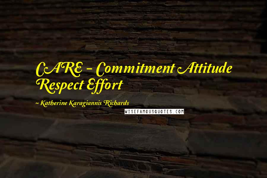 Katherine Karagiannis Richards quotes: CARE - Commitment Attitude Respect Effort