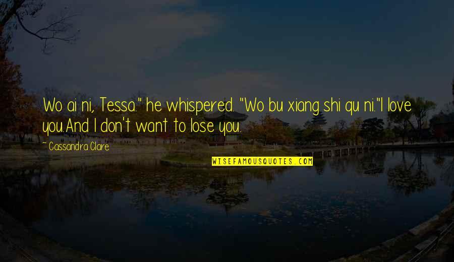 "Katherine Kirkland Quotes By Cassandra Clare: Wo ai ni, Tessa."" he whispered. ""Wo bu"