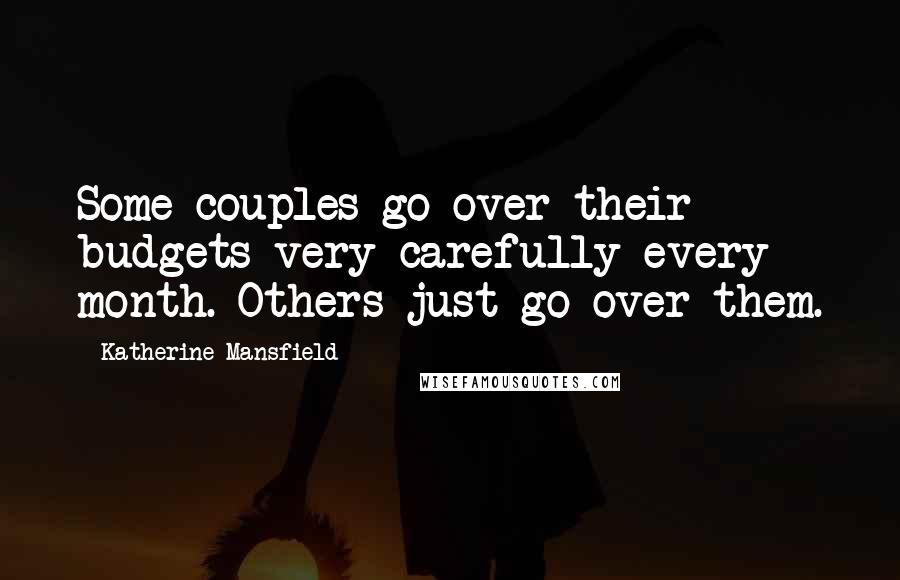 Katherine Mansfield quotes: Some couples go over their budgets very carefully every month. Others just go over them.