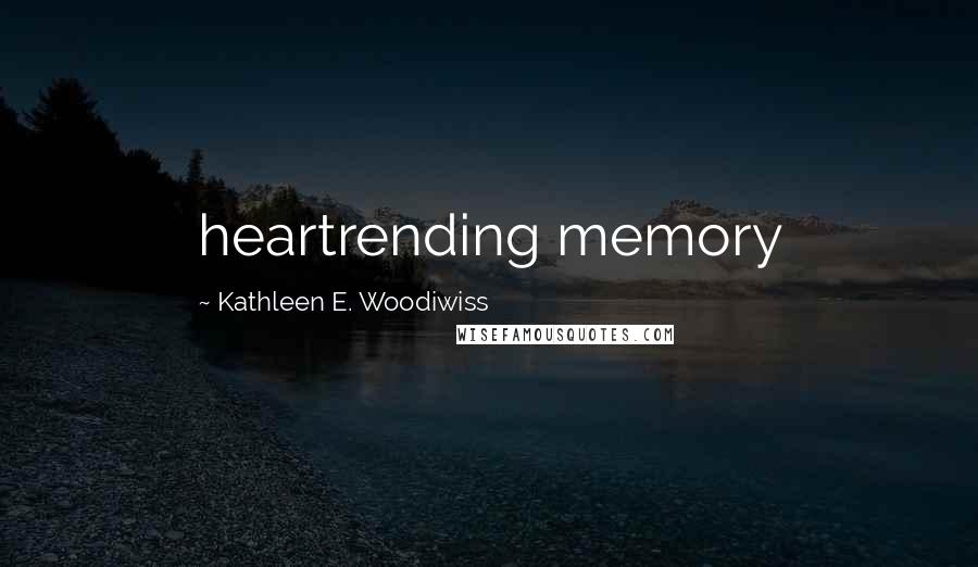 Kathleen E. Woodiwiss quotes: heartrending memory