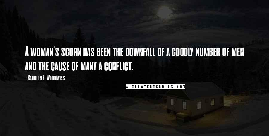 Kathleen E. Woodiwiss quotes: A woman's scorn has been the downfall of a goodly number of men and the cause of many a conflict.