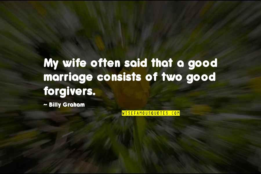 Kathleen Norris Cloister Walk Quotes By Billy Graham: My wife often said that a good marriage