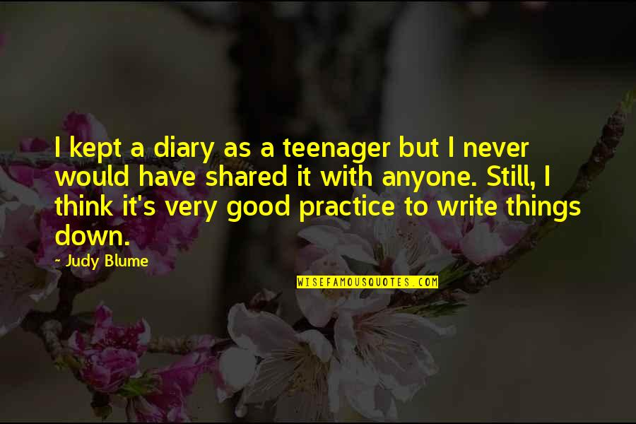 Kathleen Norris Cloister Walk Quotes By Judy Blume: I kept a diary as a teenager but