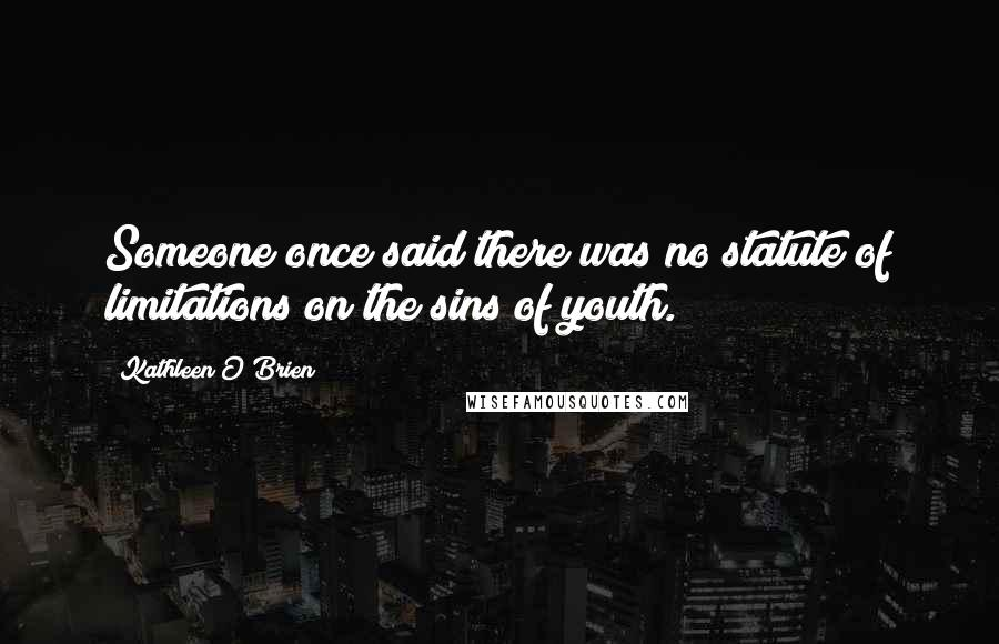 Kathleen O'Brien quotes: Someone once said there was no statute of limitations on the sins of youth.
