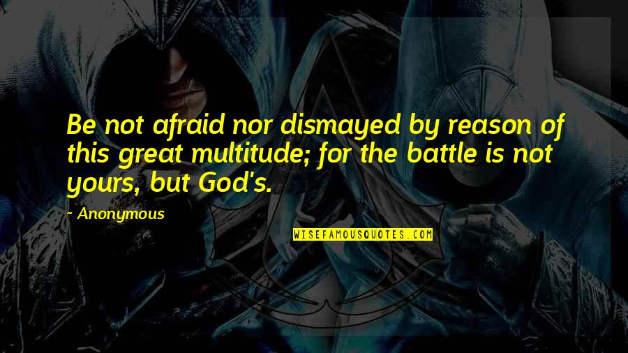 Kathleen Raine Quotes By Anonymous: Be not afraid nor dismayed by reason of