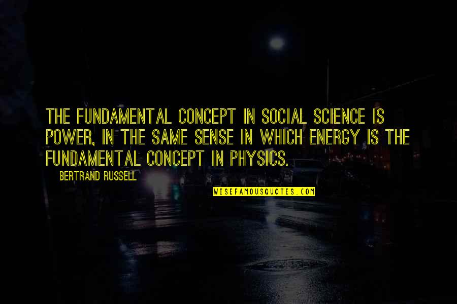 Kathleen Raine Quotes By Bertrand Russell: The fundamental concept in social science is Power,