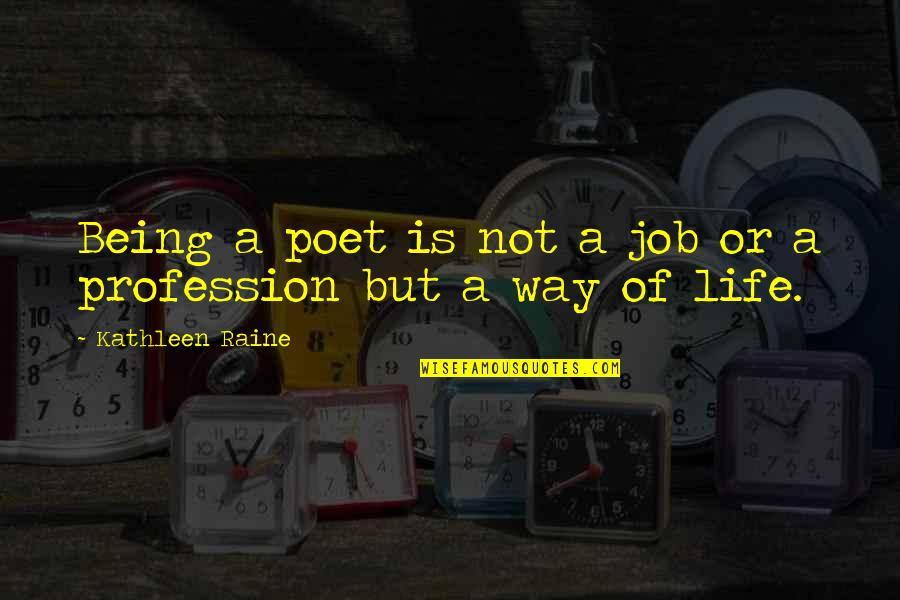 Kathleen Raine Quotes By Kathleen Raine: Being a poet is not a job or