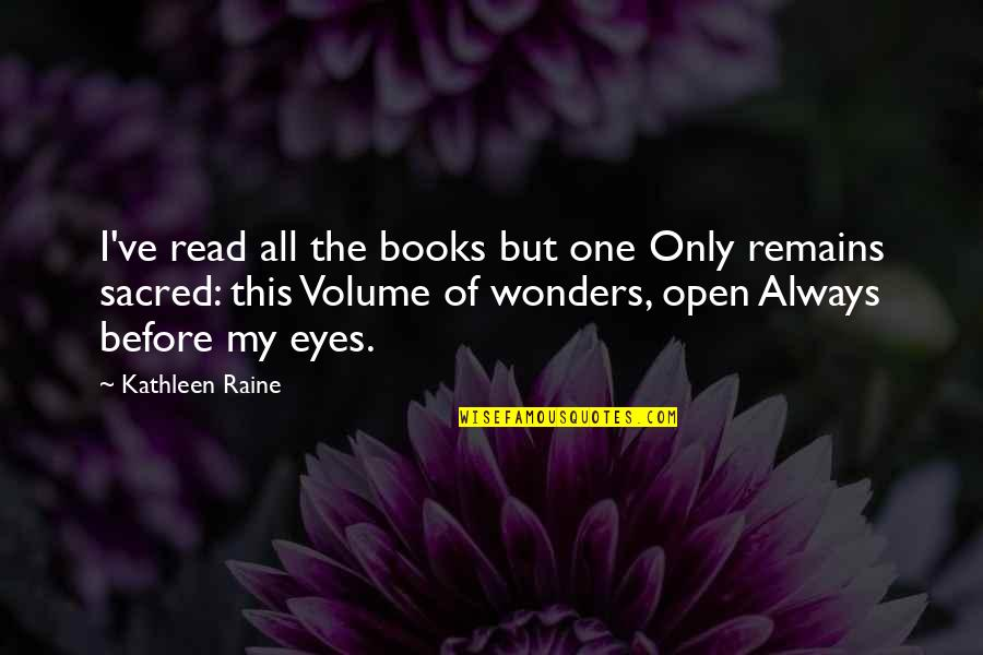 Kathleen Raine Quotes By Kathleen Raine: I've read all the books but one Only