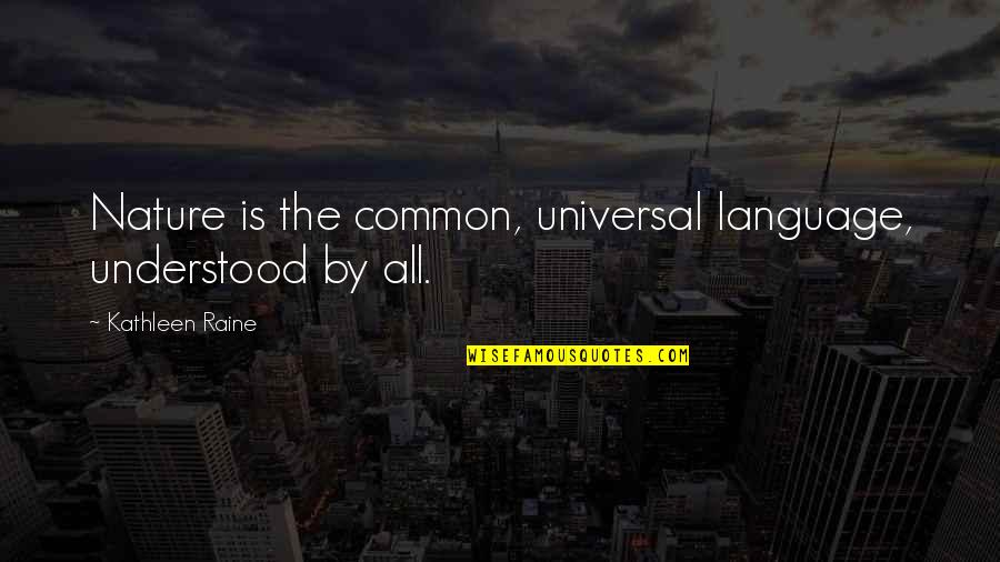 Kathleen Raine Quotes By Kathleen Raine: Nature is the common, universal language, understood by
