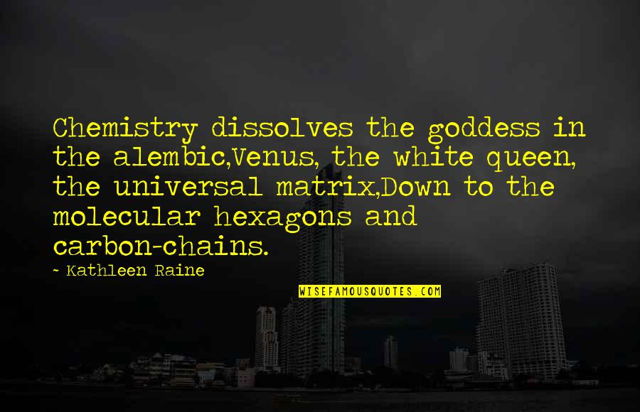 Kathleen Raine Quotes By Kathleen Raine: Chemistry dissolves the goddess in the alembic,Venus, the