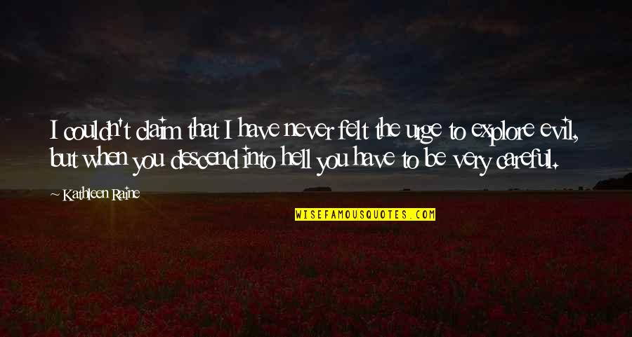 Kathleen Raine Quotes By Kathleen Raine: I couldn't claim that I have never felt