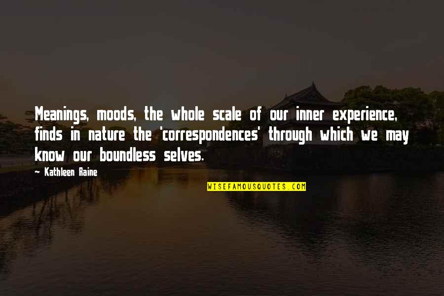 Kathleen Raine Quotes By Kathleen Raine: Meanings, moods, the whole scale of our inner