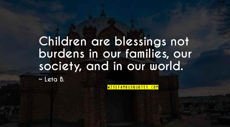 Kathleen Raine Quotes By Leta B.: Children are blessings not burdens in our families,