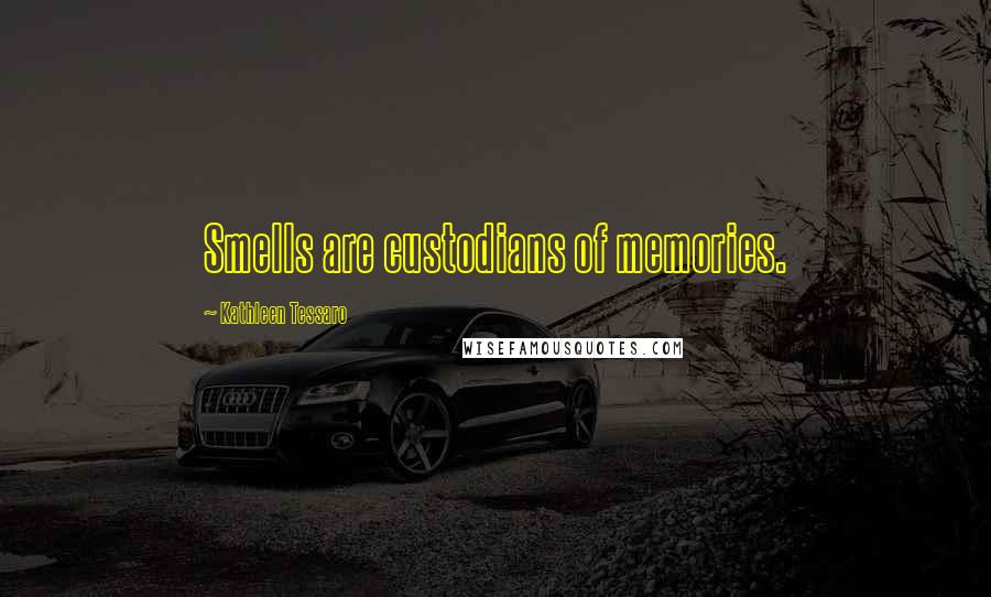 Kathleen Tessaro quotes: Smells are custodians of memories.