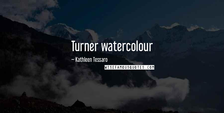 Kathleen Tessaro quotes: Turner watercolour