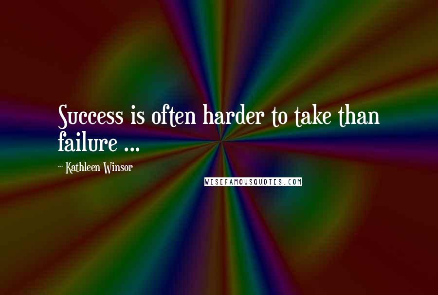 Kathleen Winsor quotes: Success is often harder to take than failure ...
