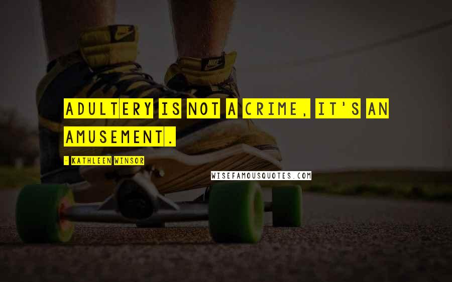 Kathleen Winsor quotes: Adultery is not a crime, it's an amusement.