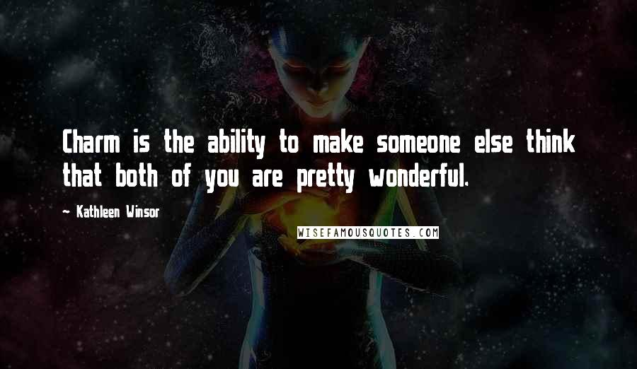 Kathleen Winsor quotes: Charm is the ability to make someone else think that both of you are pretty wonderful.