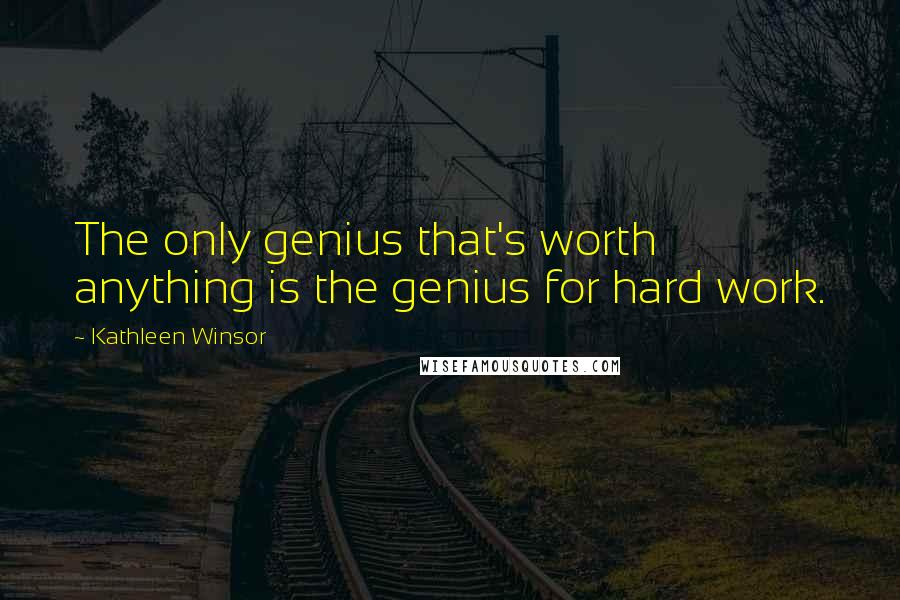 Kathleen Winsor quotes: The only genius that's worth anything is the genius for hard work.