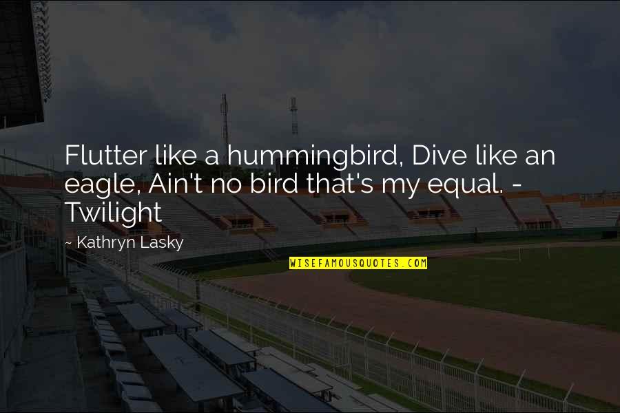 Kathryn Lasky Quotes By Kathryn Lasky: Flutter like a hummingbird, Dive like an eagle,