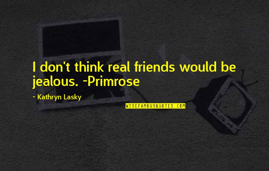 Kathryn Lasky Quotes By Kathryn Lasky: I don't think real friends would be jealous.