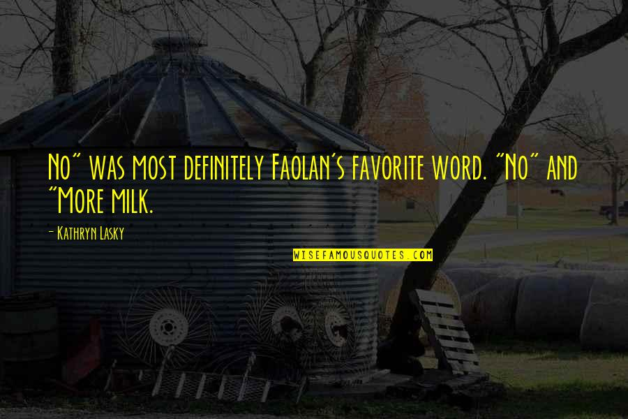 """Kathryn Lasky Quotes By Kathryn Lasky: No"""" was most definitely Faolan's favorite word. """"No"""""""