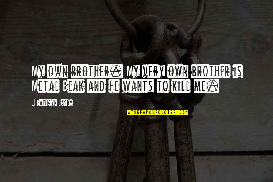 Kathryn Lasky Quotes By Kathryn Lasky: My own brother. My very own brother is