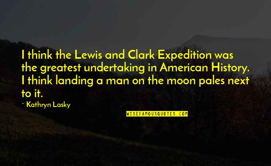 Kathryn Lasky Quotes By Kathryn Lasky: I think the Lewis and Clark Expedition was