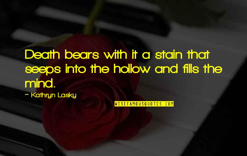 Kathryn Lasky Quotes By Kathryn Lasky: Death bears with it a stain that seeps