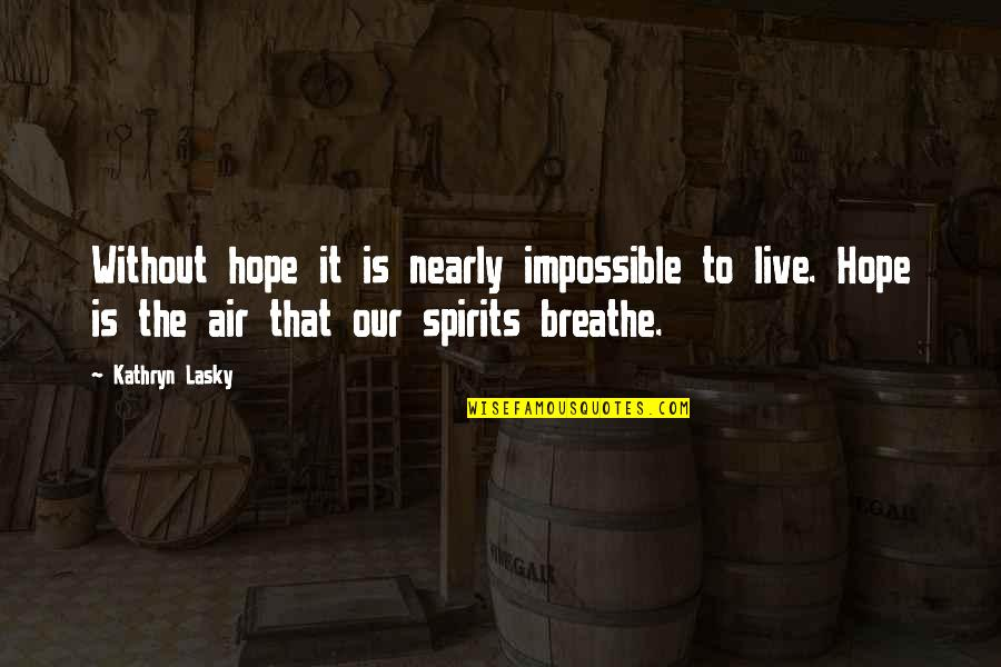 Kathryn Lasky Quotes By Kathryn Lasky: Without hope it is nearly impossible to live.