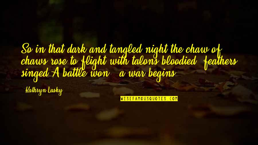 Kathryn Lasky Quotes By Kathryn Lasky: So in that dark and tangled night,the chaw