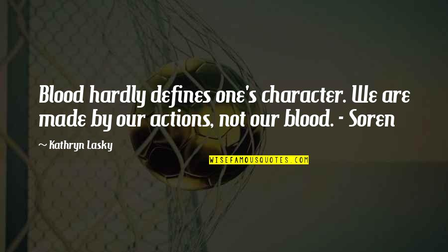 Kathryn Lasky Quotes By Kathryn Lasky: Blood hardly defines one's character. We are made