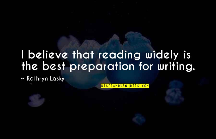 Kathryn Lasky Quotes By Kathryn Lasky: I believe that reading widely is the best