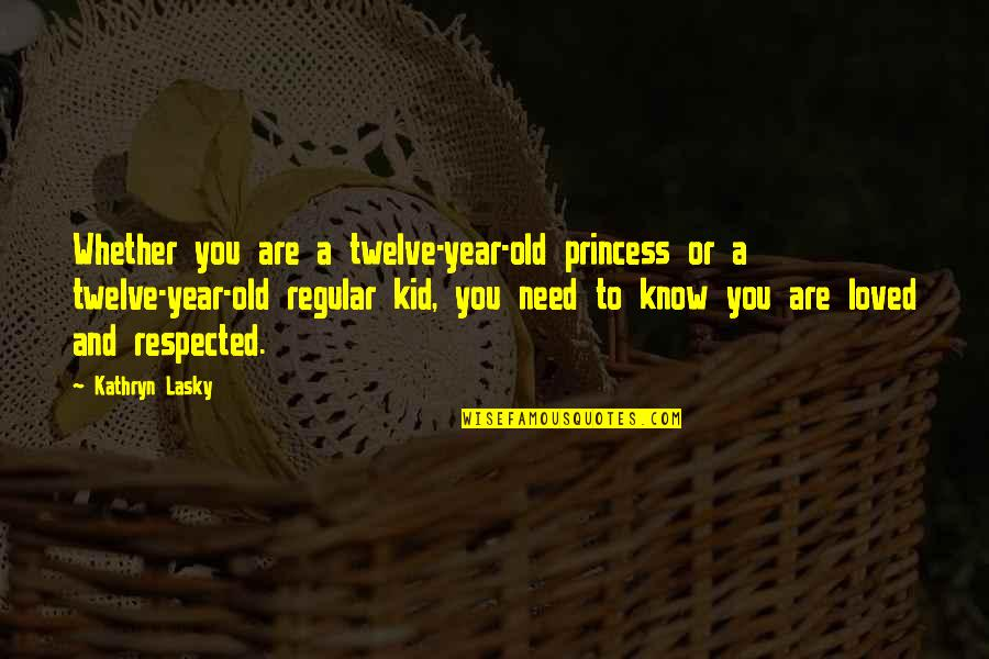 Kathryn Lasky Quotes By Kathryn Lasky: Whether you are a twelve-year-old princess or a