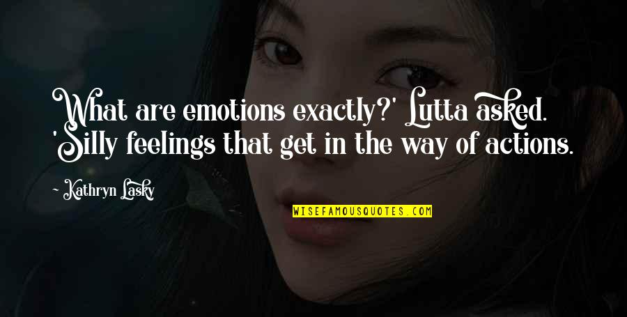 Kathryn Lasky Quotes By Kathryn Lasky: What are emotions exactly?' Lutta asked. 'Silly feelings