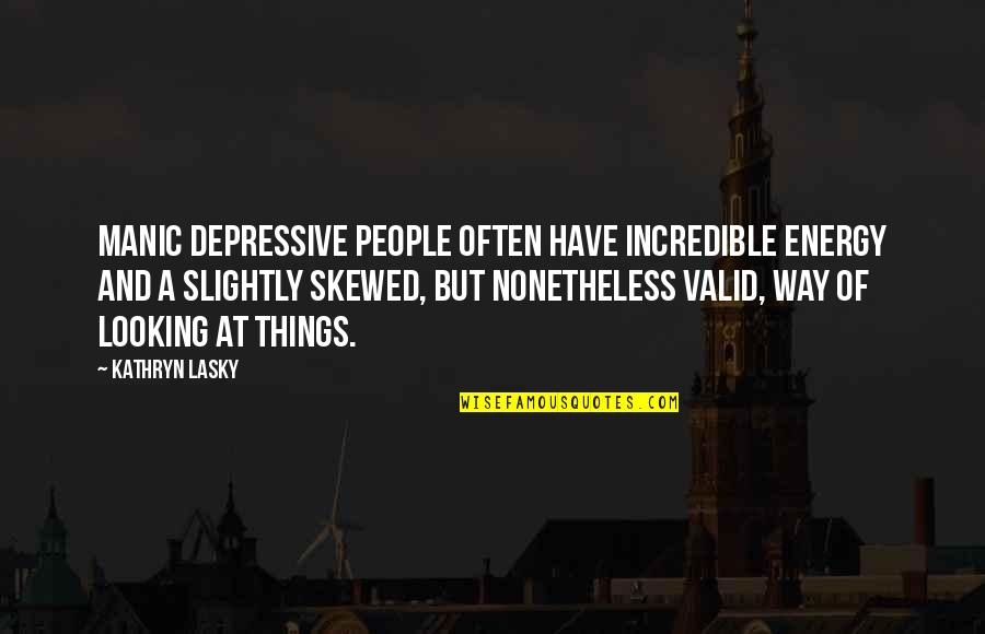 Kathryn Lasky Quotes By Kathryn Lasky: Manic depressive people often have incredible energy and