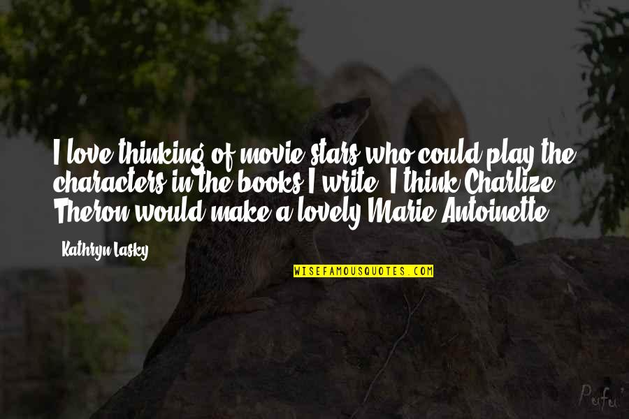 Kathryn Lasky Quotes By Kathryn Lasky: I love thinking of movie stars who could